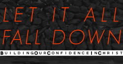 #1 Let it All Fall Down: Building Our Confidence in Christ